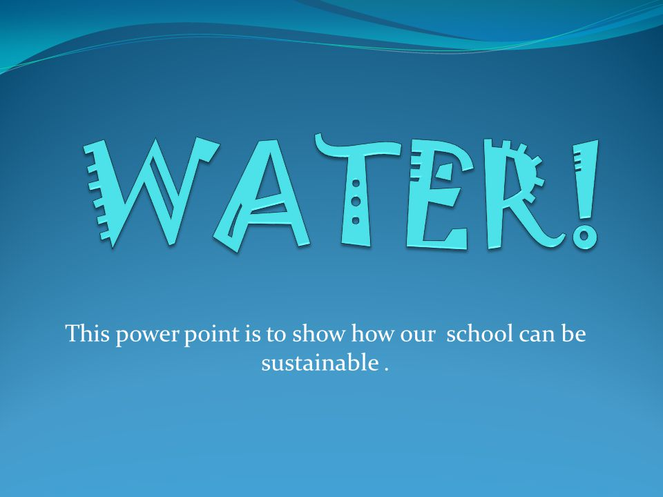 This power point is to show how our school can be sustainable.