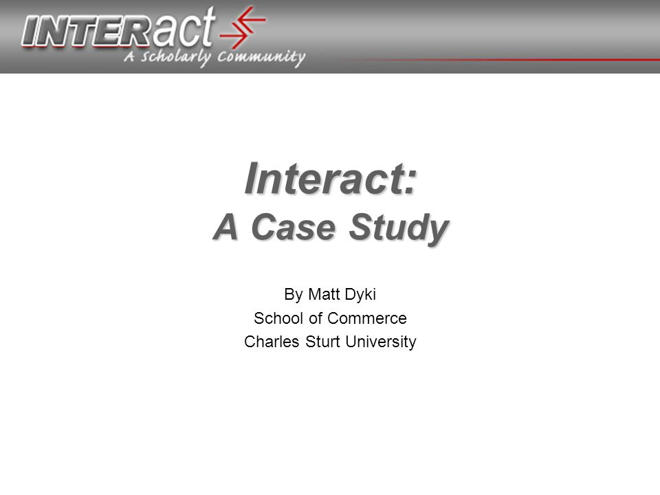 Interact: A Case Study By Matt Dyki School of Commerce Charles Sturt University