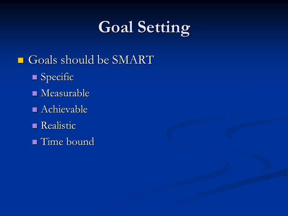 Goal Setting Goals should be SMART Goals should be SMART Specific Specific Measurable Measurable Achievable Achievable Realistic Realistic Time bound Time bound