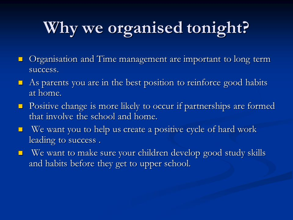 Why we organised tonight. Organisation and Time management are important to long term success.