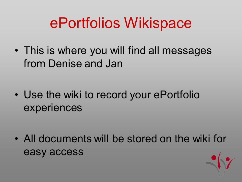 ePortfolios Wikispace This is where you will find all messages from Denise and Jan Use the wiki to record your ePortfolio experiences All documents will be stored on the wiki for easy access