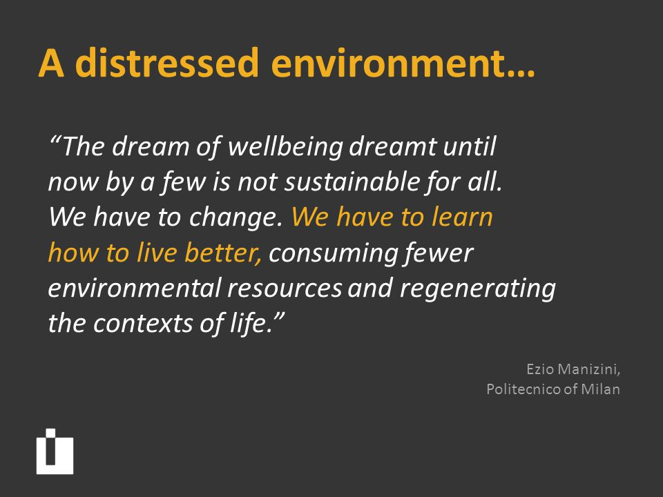 A distressed environment… The dream of wellbeing dreamt until now by a few is not sustainable for all.