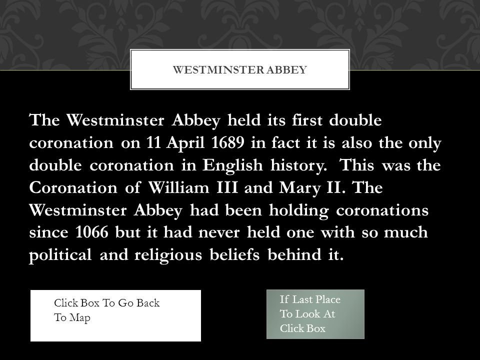 The Westminster Abbey held its first double coronation on 11 April 1689 in fact it is also the only double coronation in English history.