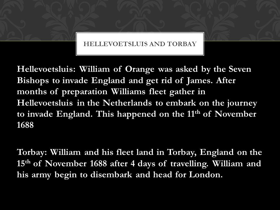 Hellevoetsluis: William of Orange was asked by the Seven Bishops to invade England and get rid of James.