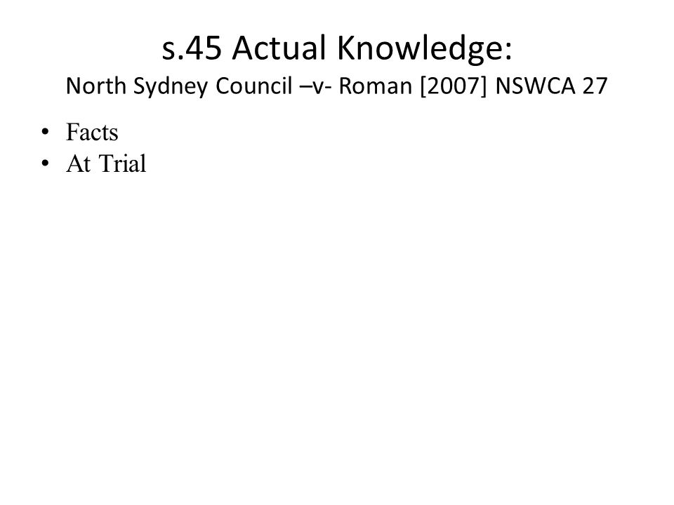 s.45 Actual Knowledge: North Sydney Council –v- Roman [2007] NSWCA 27 Facts At Trial