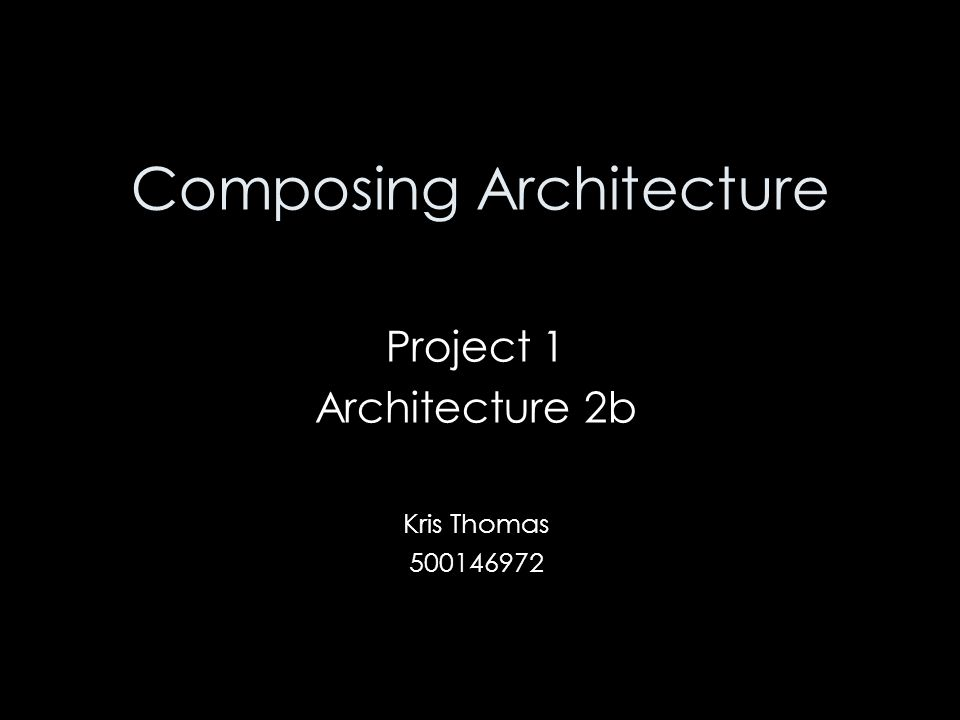 Composing Architecture Project 1 Architecture 2b Kris Thomas 500146972