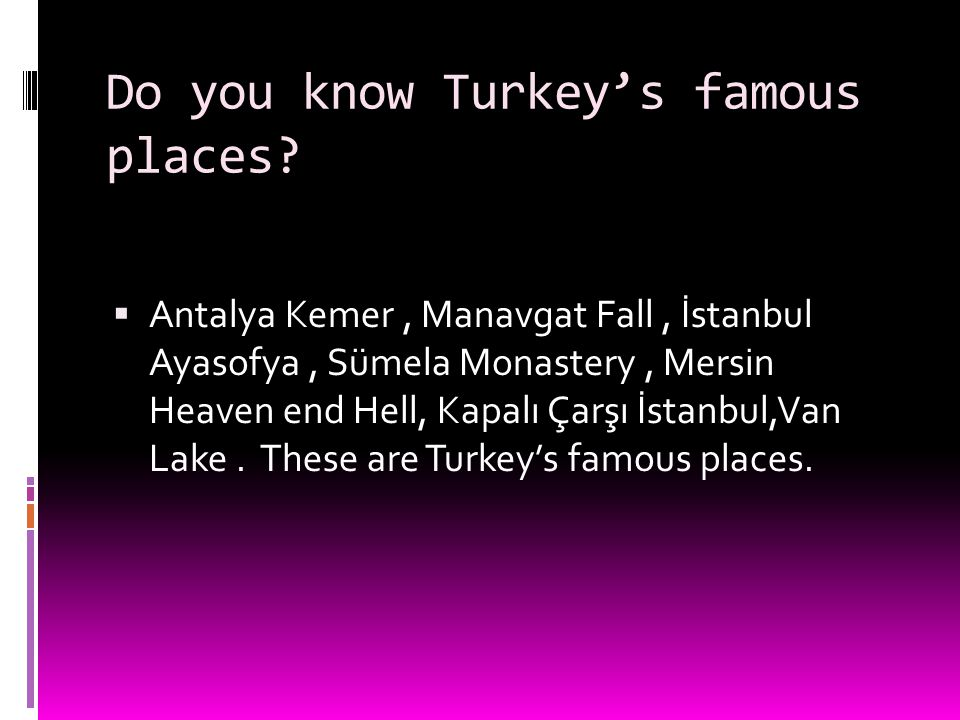 Do you know Turkey's famous places.