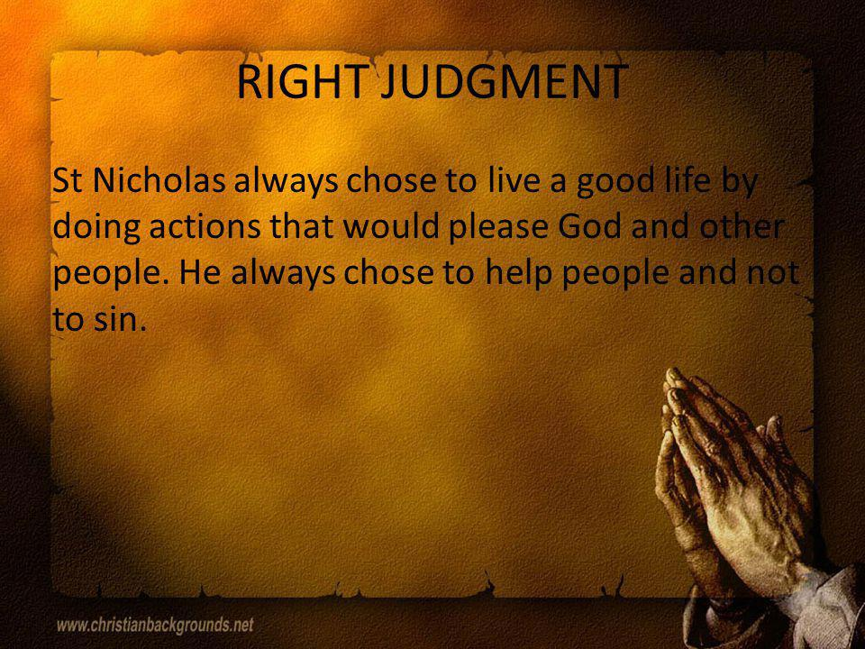REVERENCE St Nicholas always showed reverence to God by obeying the laws or rules of the church.