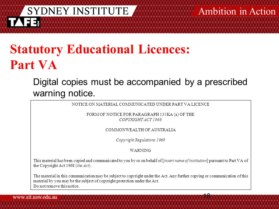 Ambition in Action www.sit.nsw.edu.au 18 Statutory Educational Licences: Part VA Digital copies must be accompanied by a prescribed warning notice.