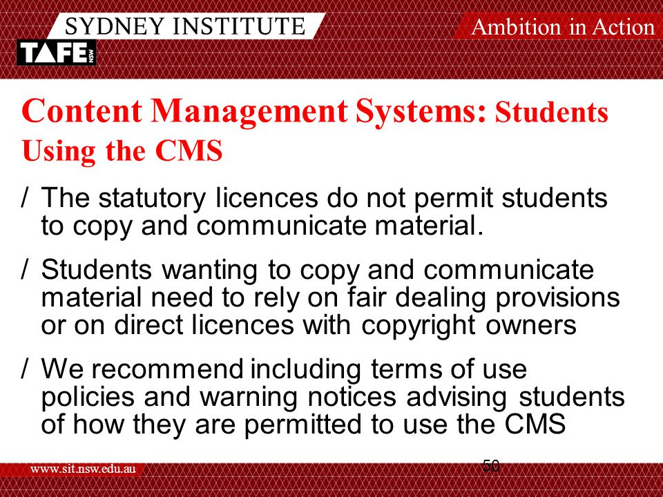 Ambition in Action www.sit.nsw.edu.au 50 Content Management Systems: Students Using the CMS /The statutory licences do not permit students to copy and communicate material.