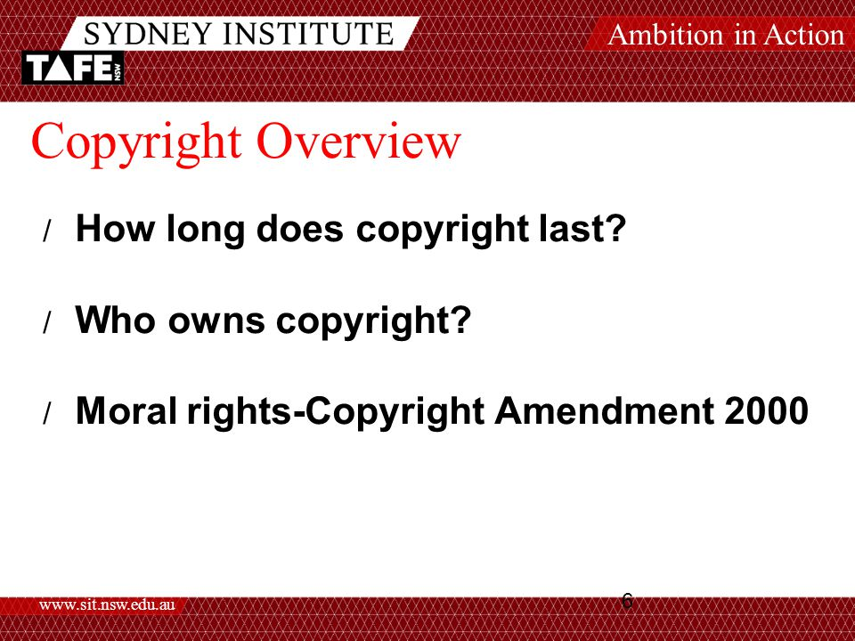 Ambition in Action www.sit.nsw.edu.au 6 Copyright Overview / How long does copyright last.