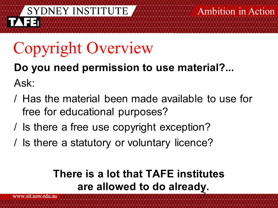 Ambition in Action www.sit.nsw.edu.au 7 Copyright Overview Do you need permission to use material ...