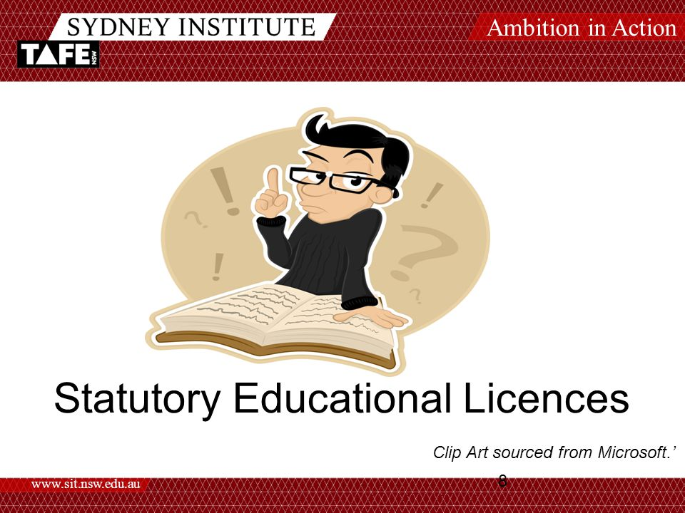 Ambition in Action www.sit.nsw.edu.au 8 Statutory Educational Licences Clip Art sourced from Microsoft.'