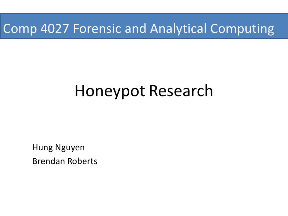 Honeypot Research Hung Nguyen Brendan Roberts Comp 4027 Forensic and Analytical Computing