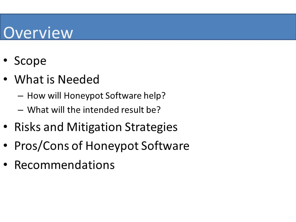 Overview Scope What is Needed – How will Honeypot Software help.