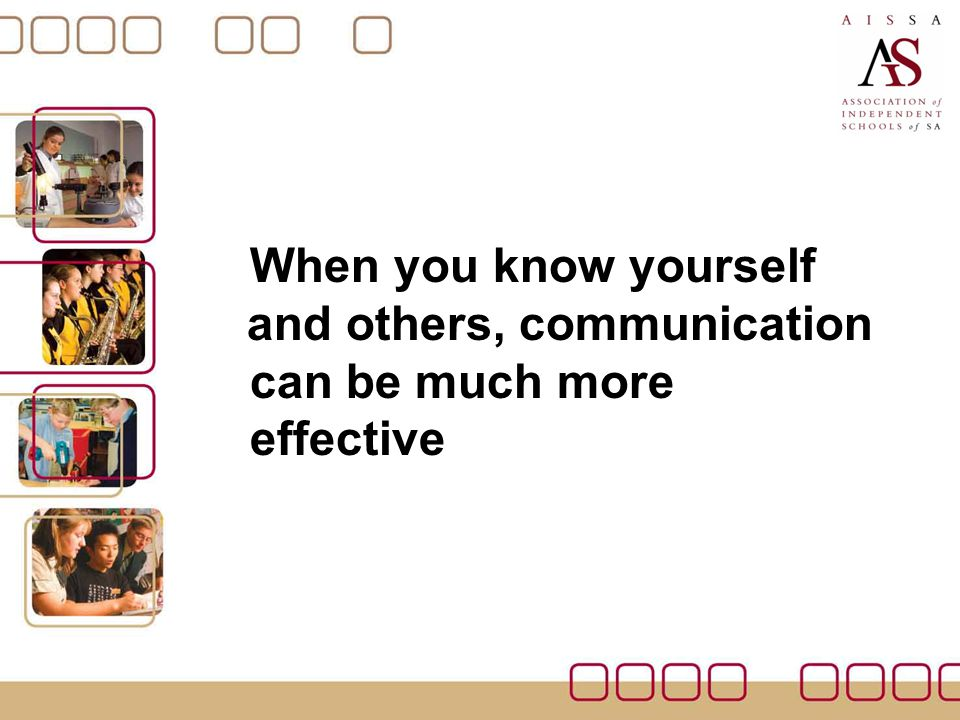 When you know yourself and others, communication can be much more effective
