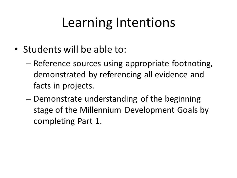 Learning Intentions Students will be able to: – Reference sources using appropriate footnoting, demonstrated by referencing all evidence and facts in projects.