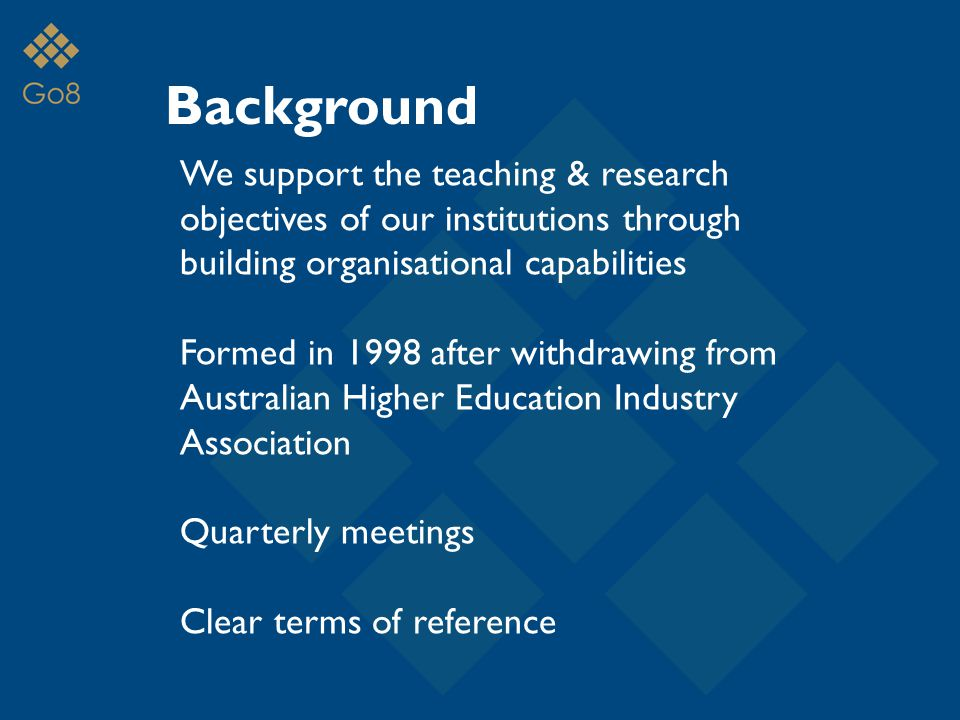 Background We support the teaching & research objectives of our institutions through building organisational capabilities Formed in 1998 after withdrawing from Australian Higher Education Industry Association Quarterly meetings Clear terms of reference