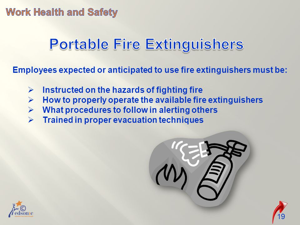 19 Employees expected or anticipated to use fire extinguishers must be:  Instructed on the hazards of fighting fire  How to properly operate the available fire extinguishers  What procedures to follow in alerting others  Trained in proper evacuation techniques