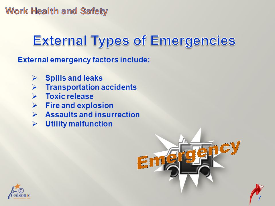 7 External emergency factors include:  Spills and leaks  Transportation accidents  Toxic release  Fire and explosion  Assaults and insurrection  Utility malfunction