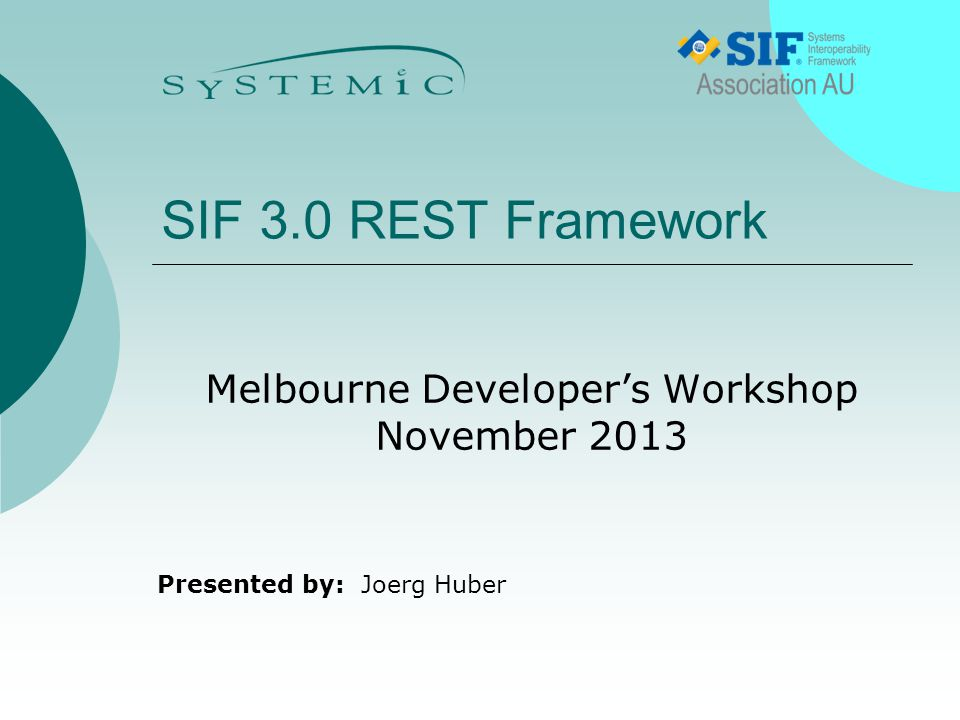 Presented by: SIF 3.0 REST Framework Melbourne Developer's Workshop November 2013 Joerg Huber