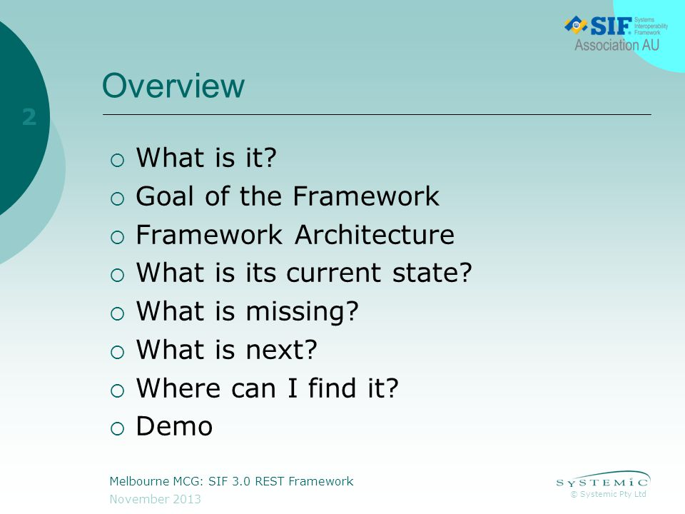 © Systemic Pty Ltd November 2013 Melbourne MCG: SIF 3.0 REST Framework 2 Overview  What is it.