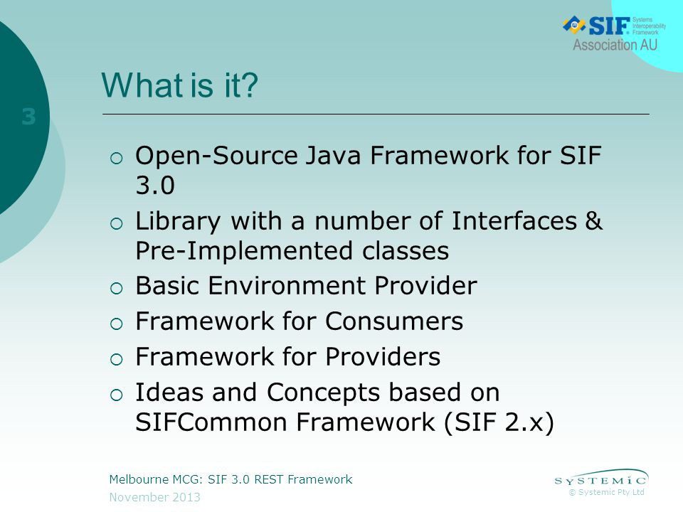 © Systemic Pty Ltd November 2013 Melbourne MCG: SIF 3.0 REST Framework 3 What is it.