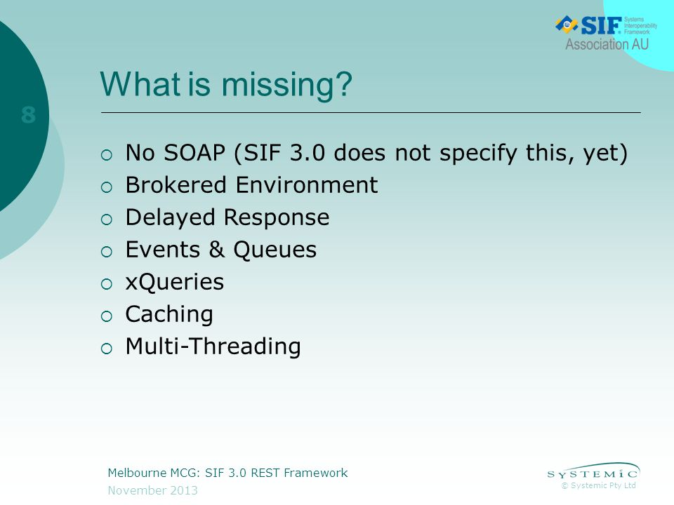 © Systemic Pty Ltd November 2013 Melbourne MCG: SIF 3.0 REST Framework 8 What is missing.