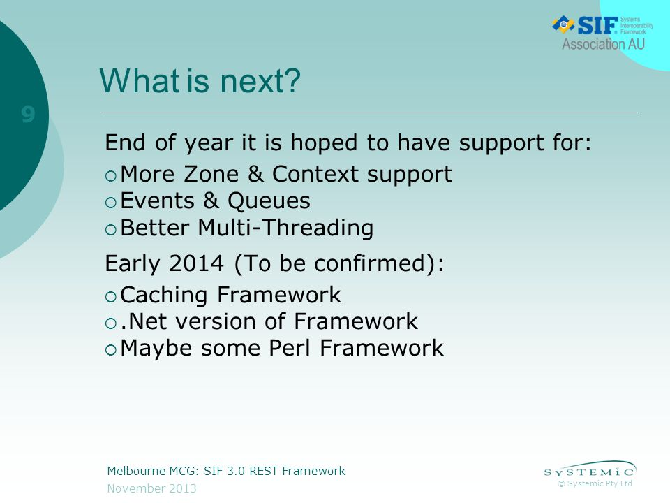 © Systemic Pty Ltd November 2013 Melbourne MCG: SIF 3.0 REST Framework 9 What is next.