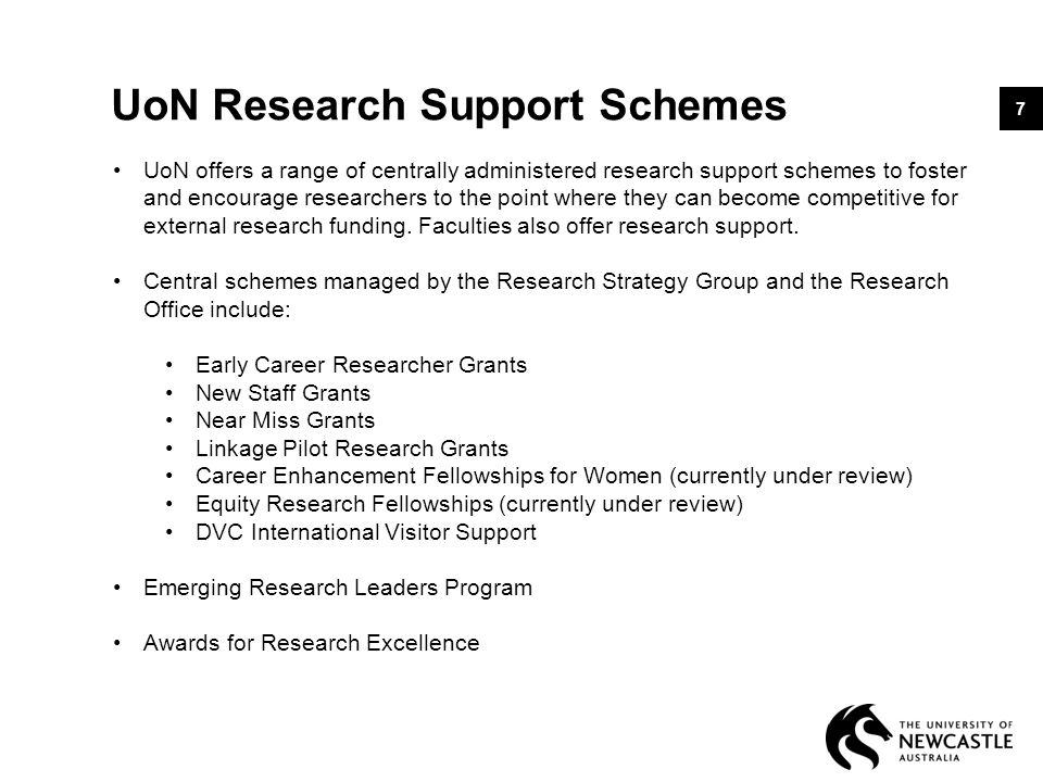 UoN Research Support Schemes 7 UoN offers a range of centrally administered research support schemes to foster and encourage researchers to the point where they can become competitive for external research funding.