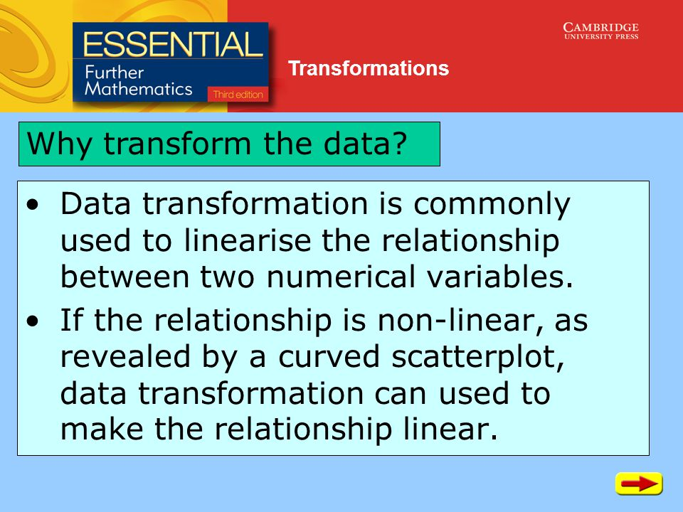 Transformations Data transformation is commonly used to linearise the relationship between two numerical variables.