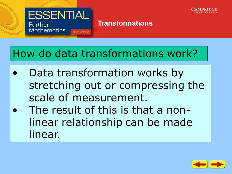 Transformations Data transformation works by stretching out or compressing the scale of measurement.