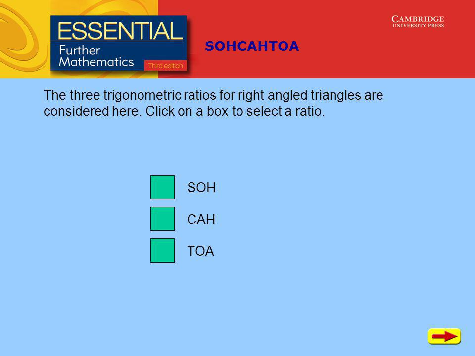 SOHCAHTOA TOA CAH SOH The three trigonometric ratios for right angled triangles are considered here.