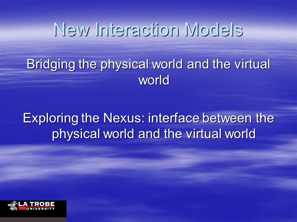 New Interaction Models Bridging the physical world and the virtual world Exploring the Nexus: interface between the physical world and the virtual world
