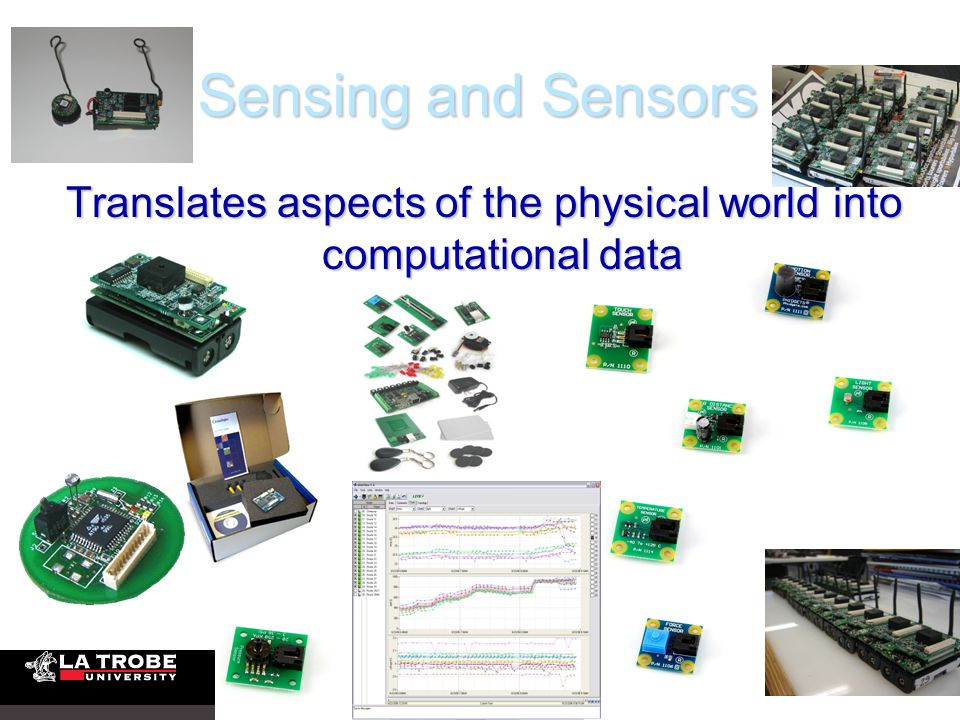 Sensing and Sensors Translates aspects of the physical world into computational data