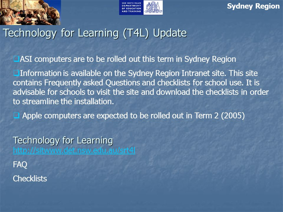 Sydney Region Technology for Learning (T4L) Update  ASI computers are to be rolled out this term in Sydney Region  Information is available on the Sydney Region Intranet site.