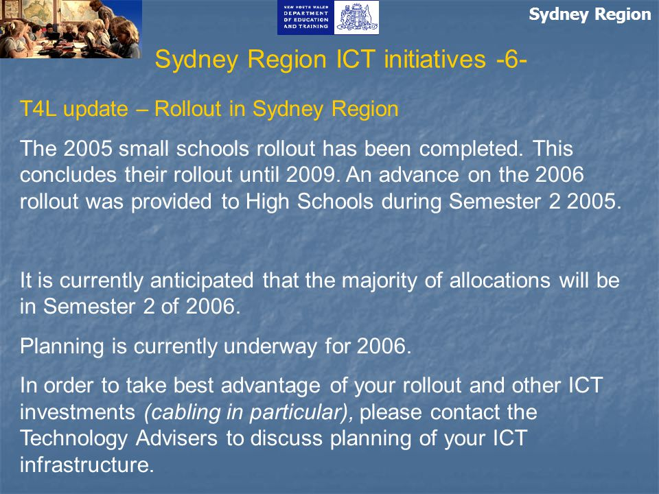 Sydney Region T4L update – Rollout in Sydney Region The 2005 small schools rollout has been completed.