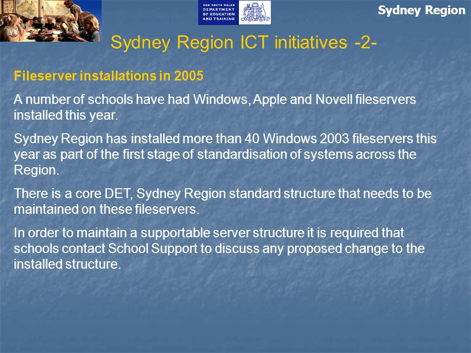 Sydney Region Fileserver installations in 2005 A number of schools have had Windows, Apple and Novell fileservers installed this year.