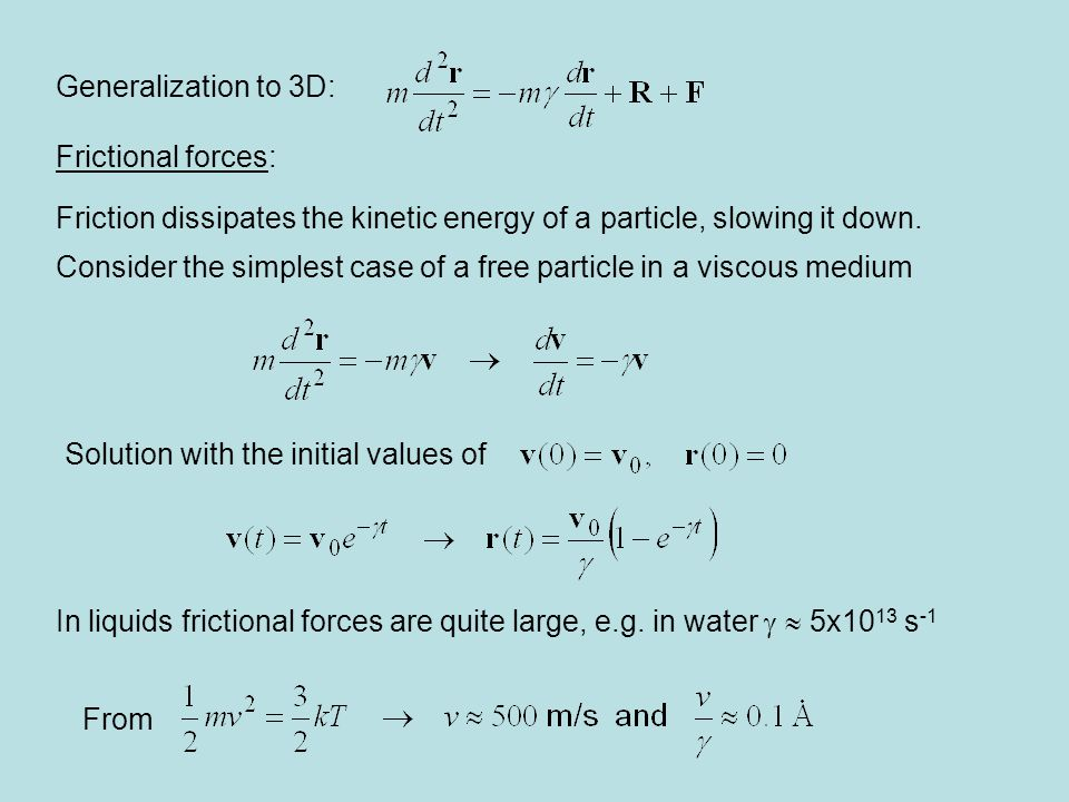 Generalization to 3D: Frictional forces: Friction dissipates the kinetic energy of a particle, slowing it down.