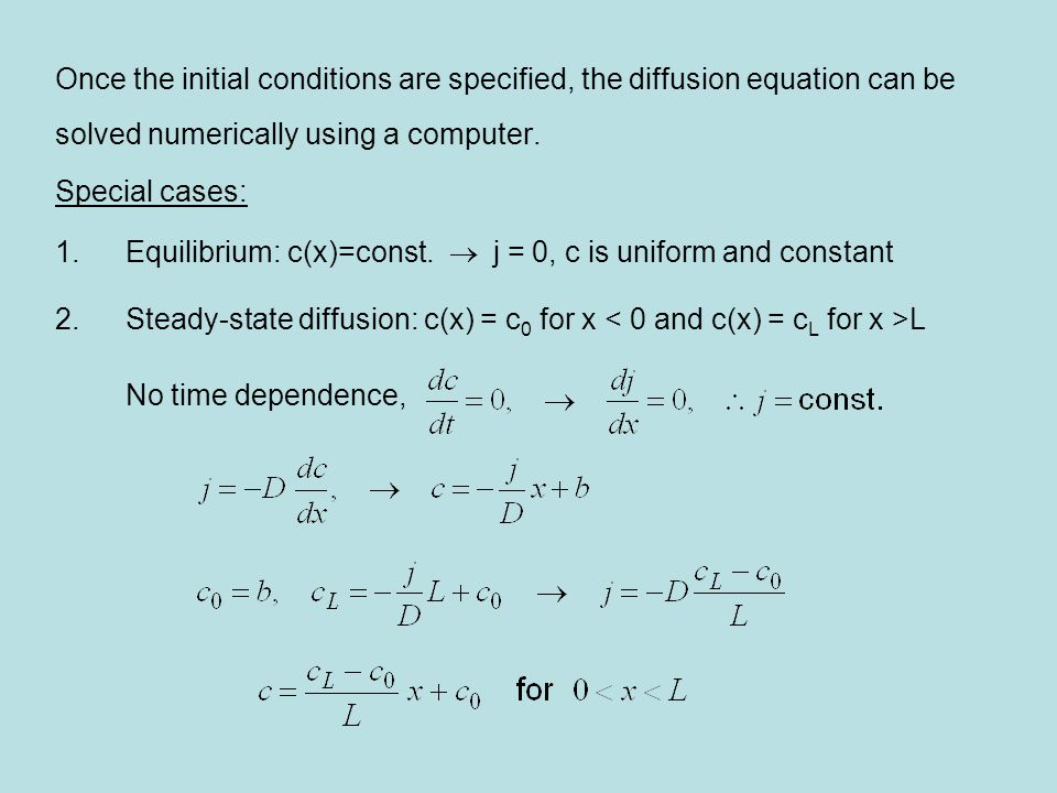 Once the initial conditions are specified, the diffusion equation can be solved numerically using a computer.