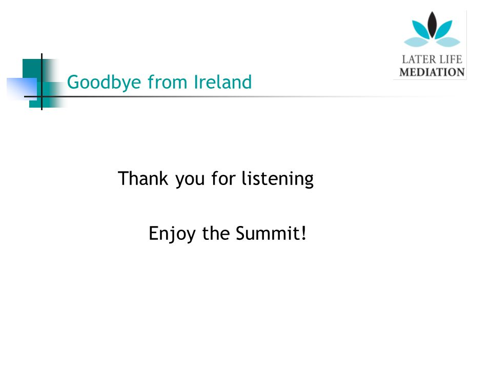 Goodbye from Ireland Thank you for listening Enjoy the Summit!