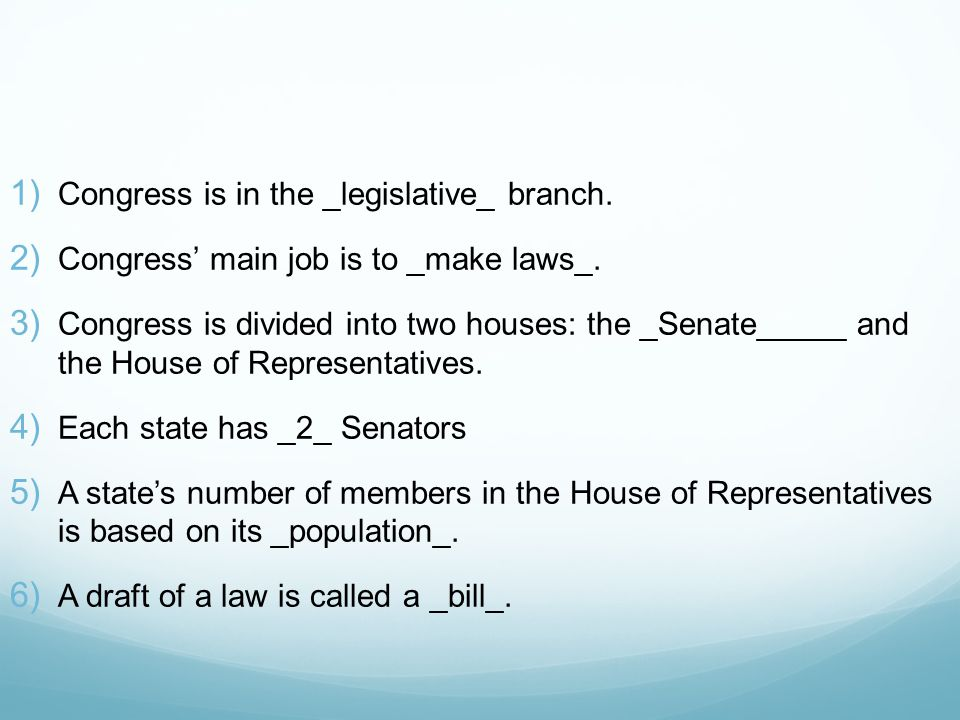 1) Congress is in the _legislative_ branch. 2) Congress' main job is to _make laws_.