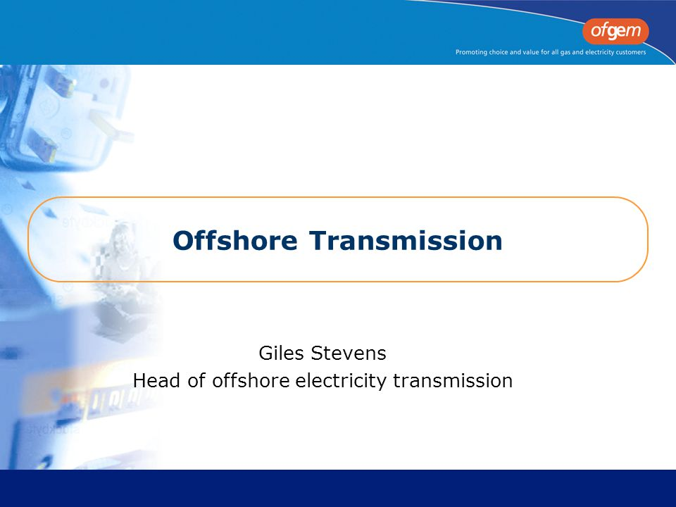 Offshore Transmission Giles Stevens Head of offshore electricity transmission