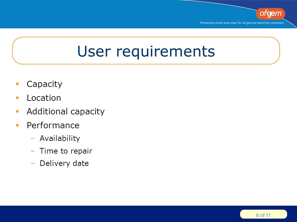 6 of 11 User requirements  Capacity  Location  Additional capacity  Performance –Availability –Time to repair –Delivery date