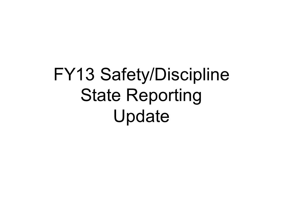 FY13 Safety/Discipline State Reporting Update