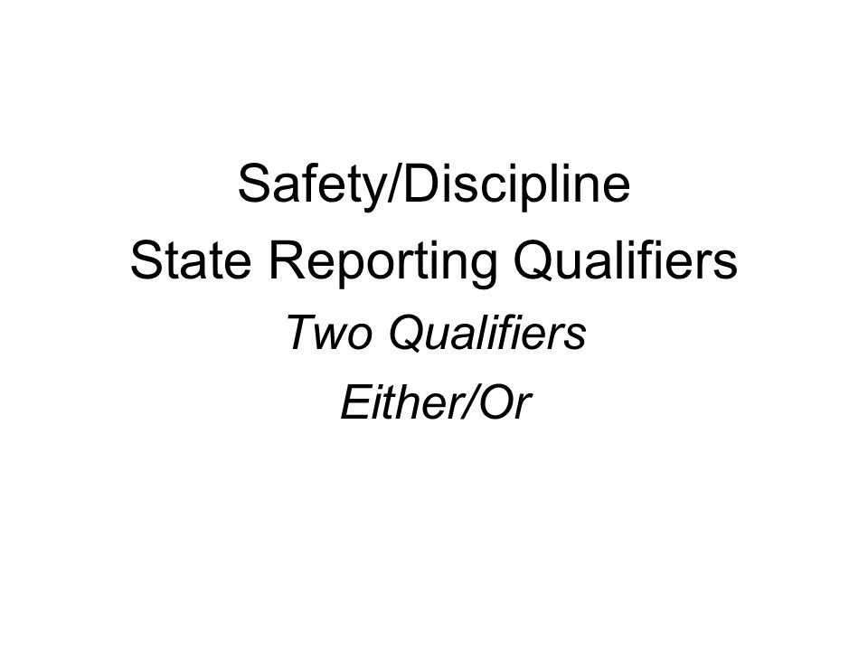 Safety/Discipline State Reporting Qualifiers Two Qualifiers Either/Or
