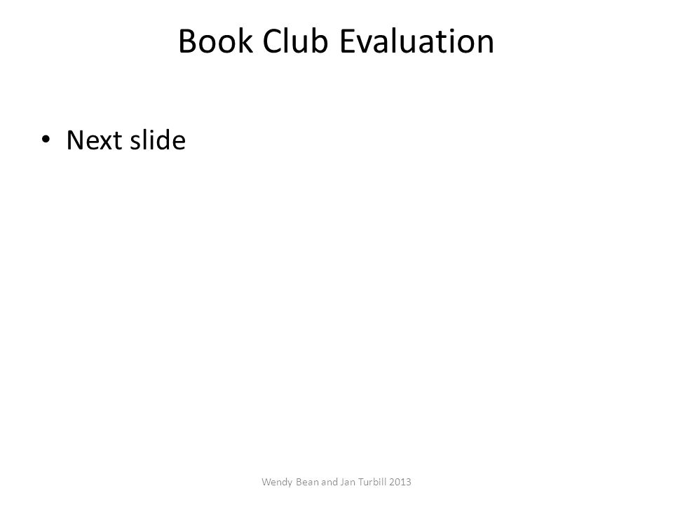 Book Club Evaluation Next slide Wendy Bean and Jan Turbill 2013