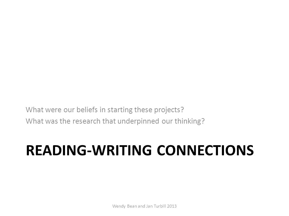 READING-WRITING CONNECTIONS What were our beliefs in starting these projects.
