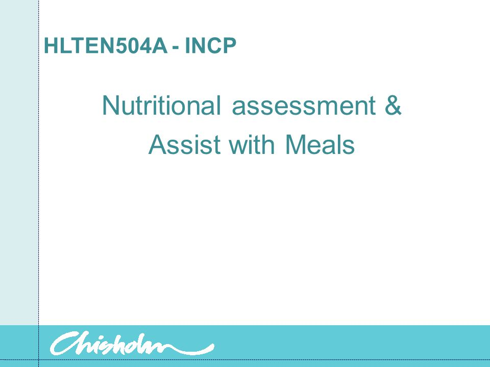 HLTEN504A - INCP Nutritional assessment & Assist with Meals