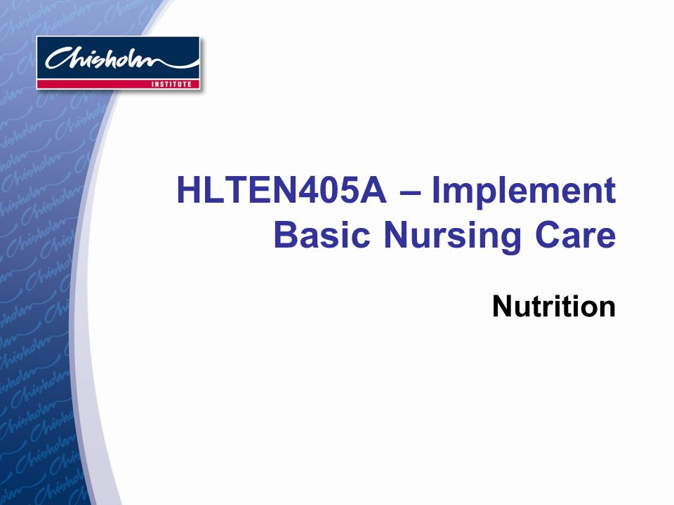 HLTEN405A – Implement Basic Nursing Care Nutrition